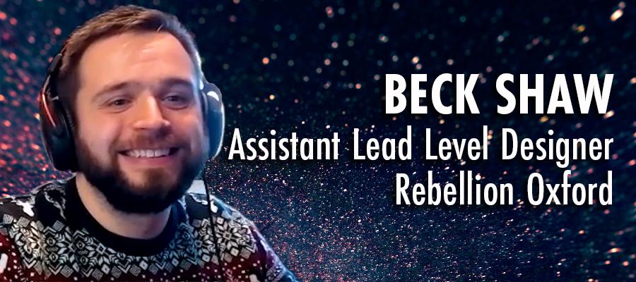 Beck Shaw - Assistant Lead Level Designer - Rebellion Oxford