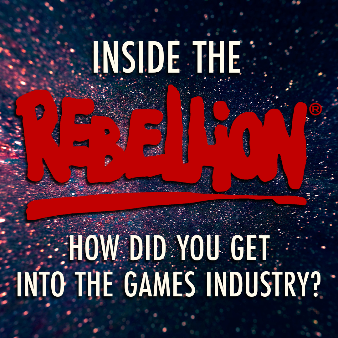 Inside the Rebellion – How did you get into the games industry?